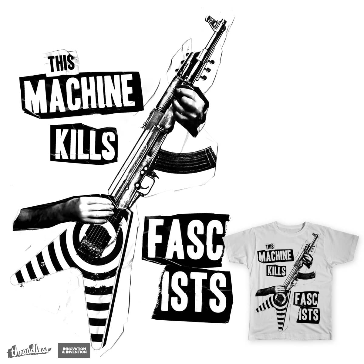 This Machine Kills Fascists by Pixelord on Threadless
