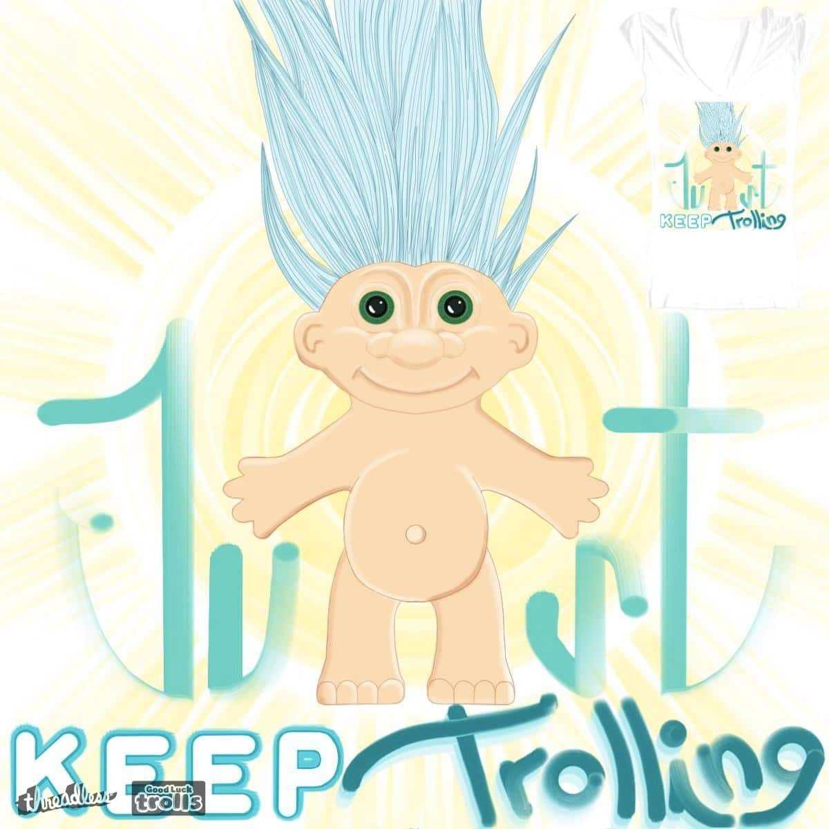 Score Just Keep Trolling by ecy96 on Threadless