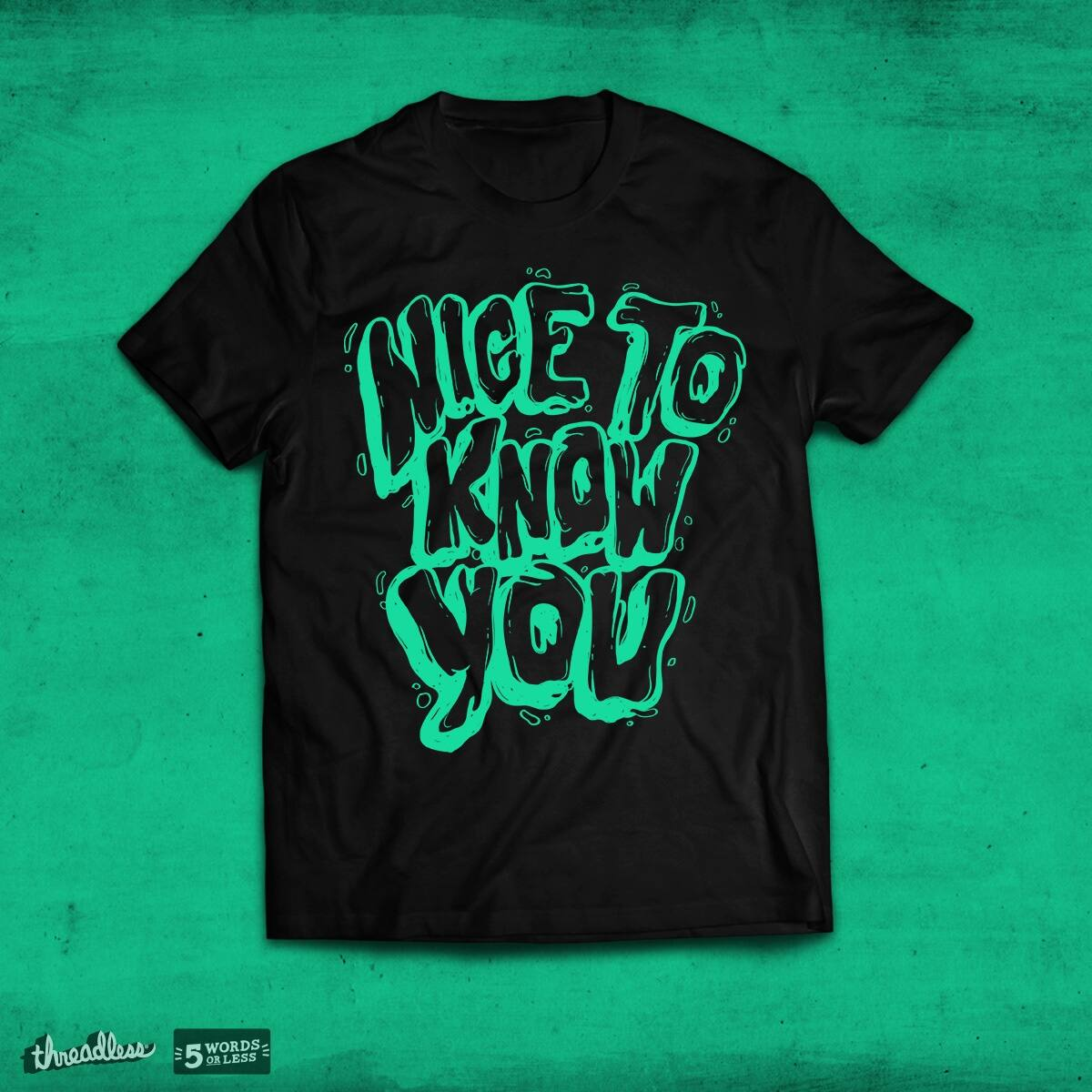 nice to know you by cearlsonvios on Threadless