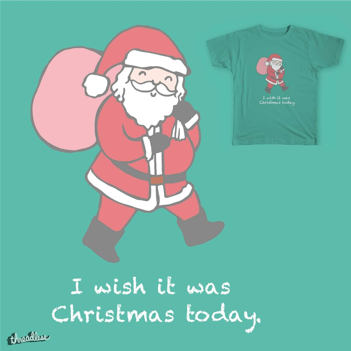 i wish it was christmas today by dawngoo on threadless