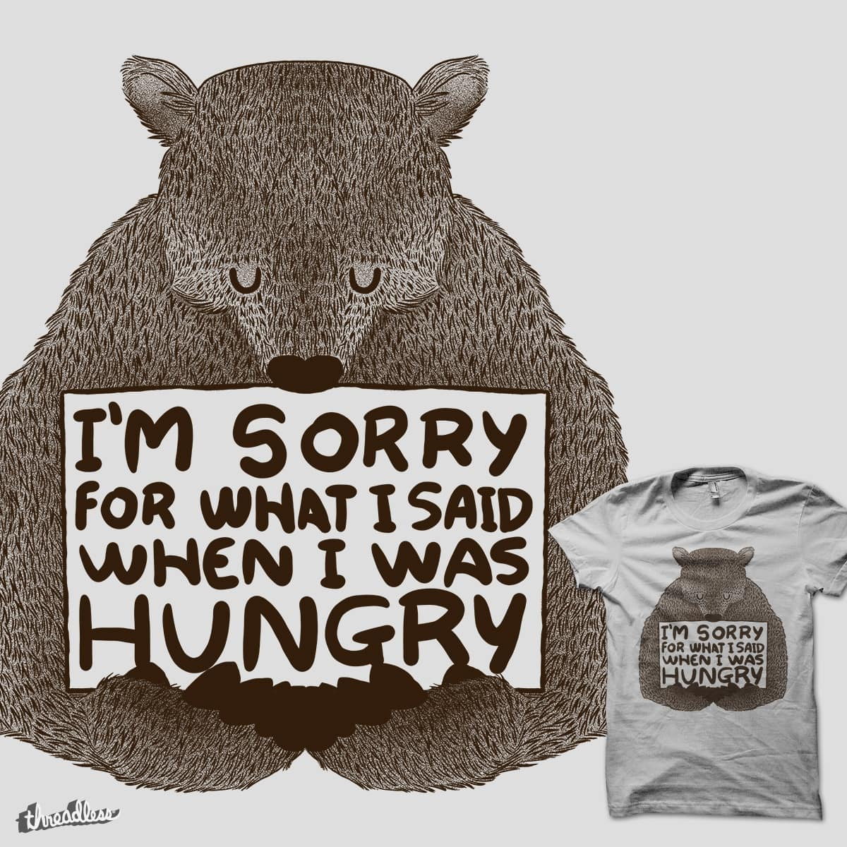 ff8cac4ba I'm Sorry For What I Said When I Was Hungry by tobiasfonseca on Threadless