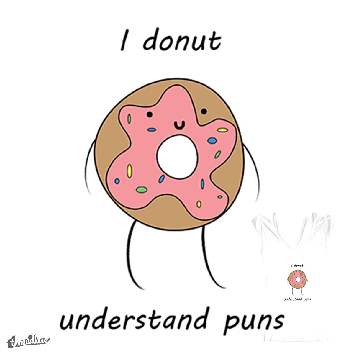 I Donut Understand Puns by ShaylaLarson on Threadless