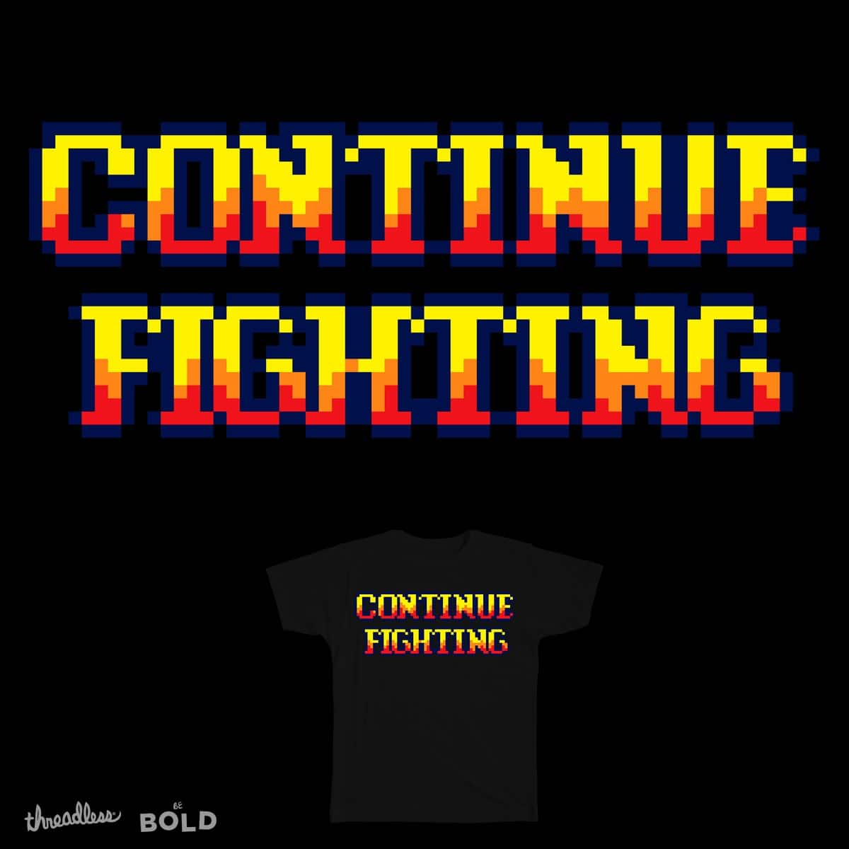 Continue Fighting by Vlend on Threadless