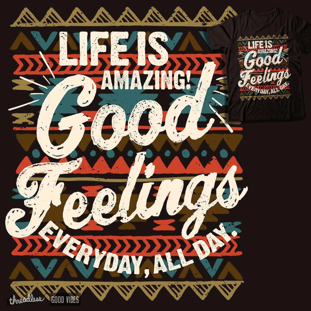 Good Feelings, Good Vibes! by Agimat ni Ingkong on Threadless