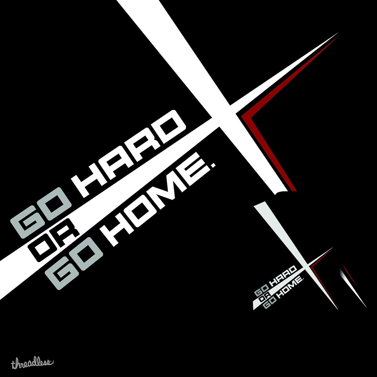 GO HARD OR GO HOME. by RIZA-FICKER-MJ on Threadless