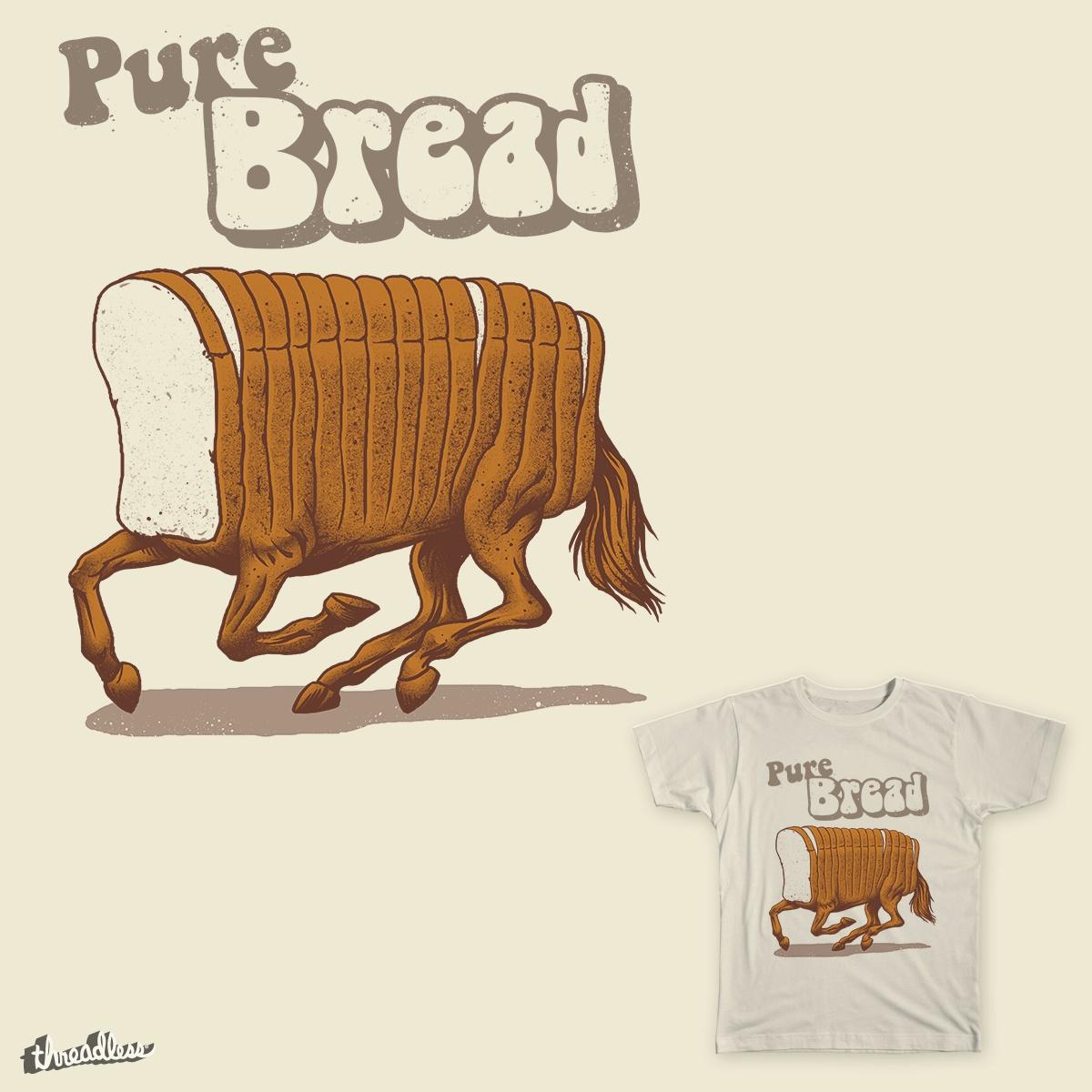 Pure Bread by vptrinidad021 on Threadless